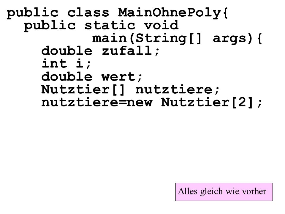 public class MainOhnePoly{ public static void main(String[] args){
